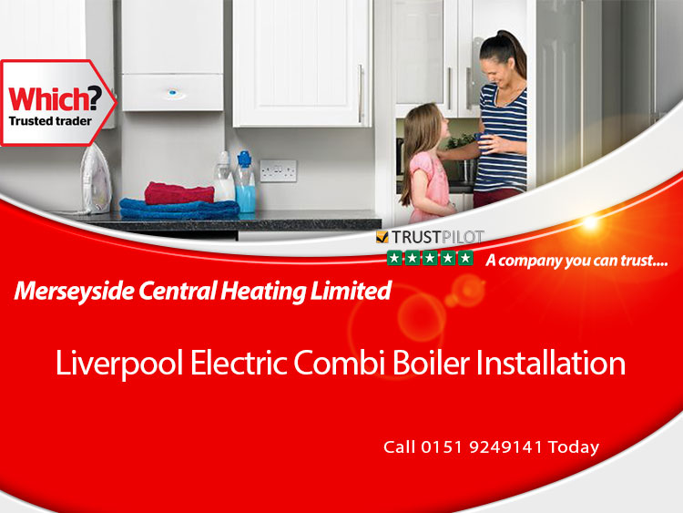 Electric Combination Boilers - Combi Boiler Liverpool 01519249141